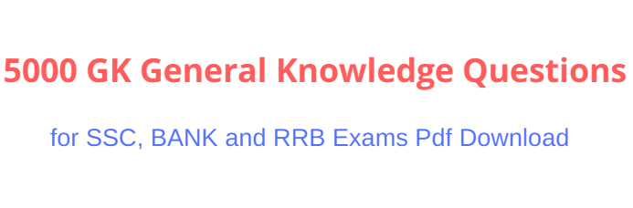 5000 GK General Knowledge Questions for SSC, BANK and RRB Exams Pdf Download